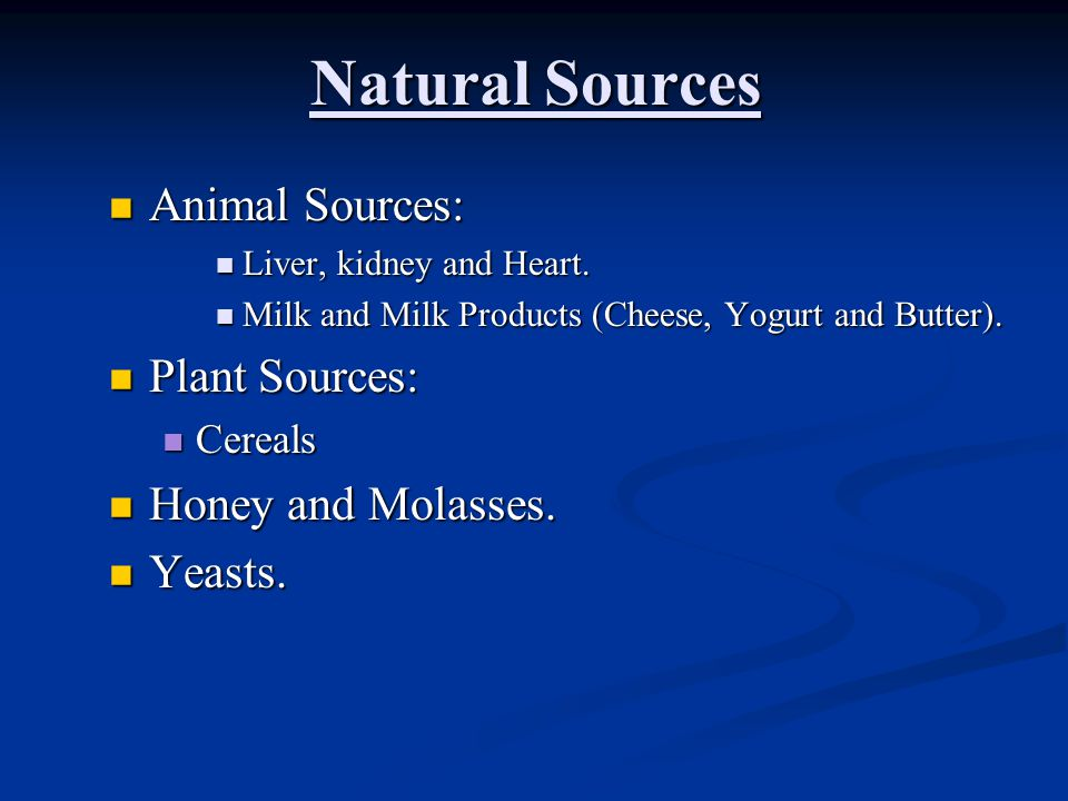 Natural Sources Animal Sources: Plant Sources: Honey and Molasses.