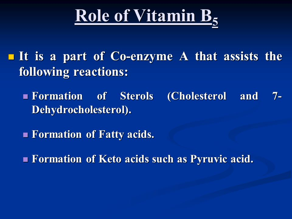 Role of Vitamin B5 It is a part of Co-enzyme A that assists the following reactions: Formation of Sterols (Cholesterol and 7-Dehydrocholesterol).