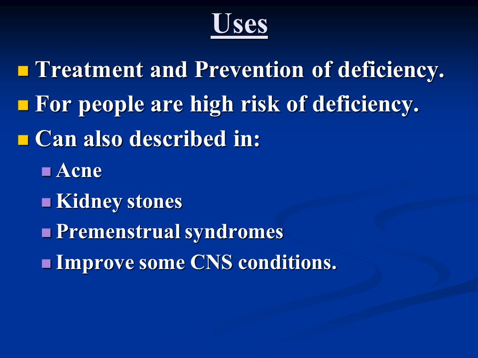 Uses Treatment and Prevention of deficiency.