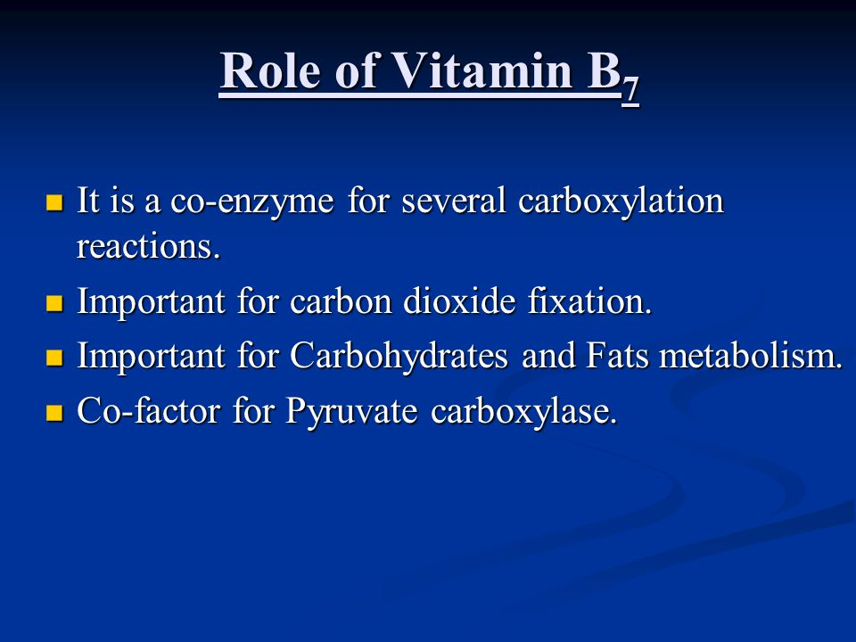 Role of Vitamin B7 It is a co-enzyme for several carboxylation reactions. Important for carbon dioxide fixation.