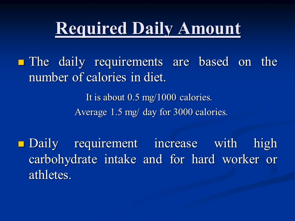 Required Daily Amount The daily requirements are based on the number of calories in diet. It is about 0.5 mg/1000 calories.