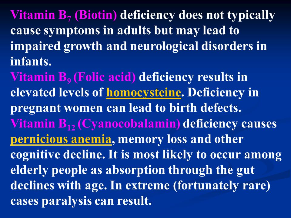 Vitamin B7 (Biotin) deficiency does not typically cause symptoms in adults but may lead to impaired growth and neurological disorders in infants.