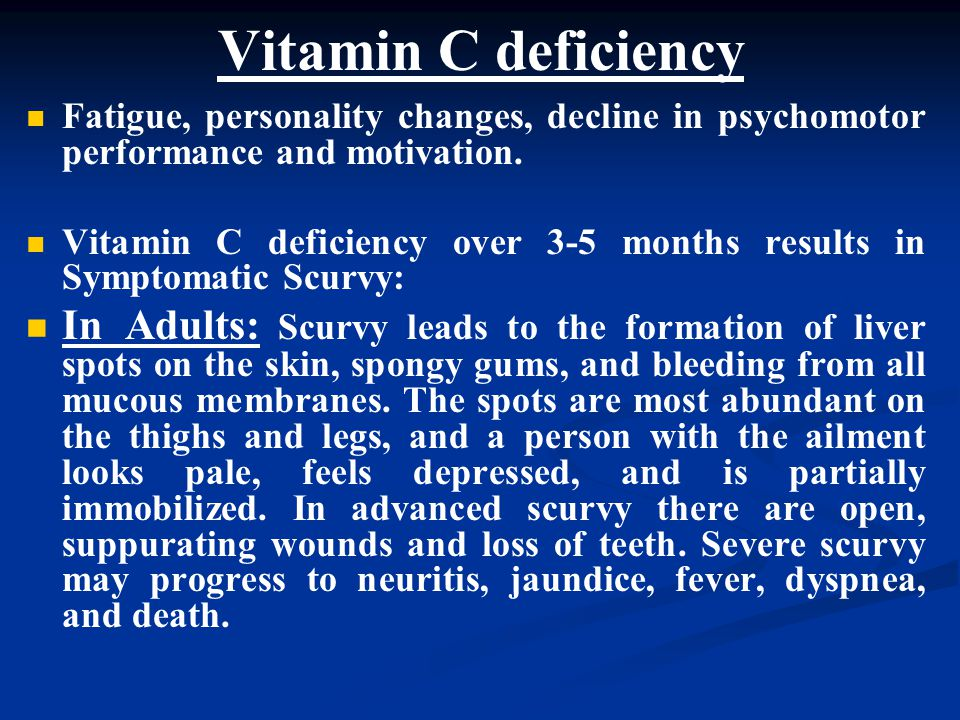 Vitamin C deficiency Fatigue, personality changes, decline in psychomotor performance and motivation.