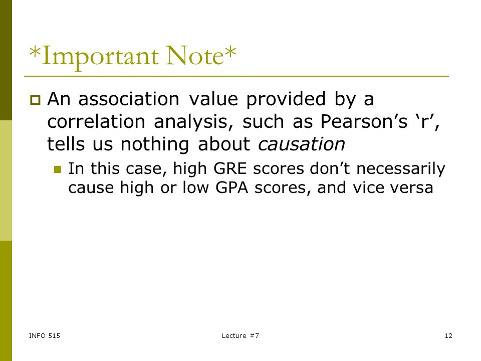 *Important Note* An association value provided by a correlation analysis, such as Pearson's 'r', tells us nothing about causation.