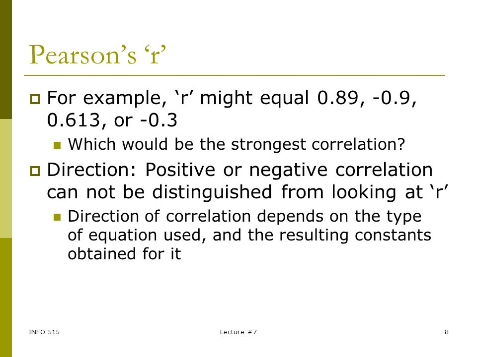 Pearson's 'r' For example, 'r' might equal 0.89, -0.9, 0.613, or -0.3
