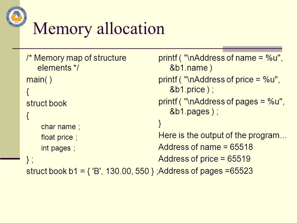 Memory allocation /* Memory map of structure elements */ main( ) {