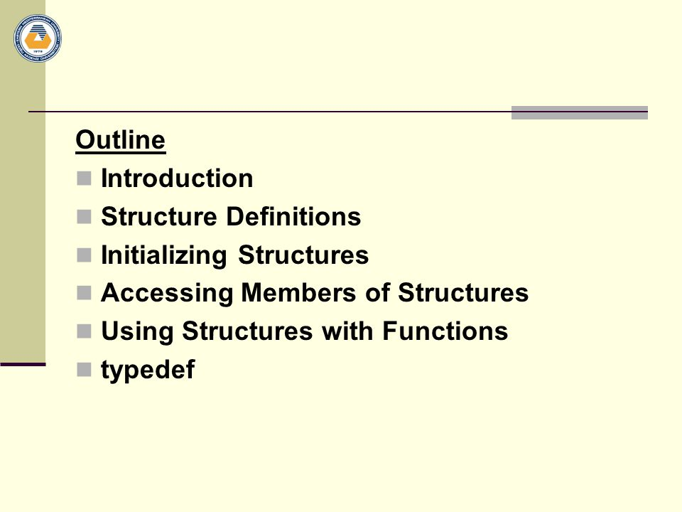 Outline Introduction. Structure Definitions. Initializing Structures. Accessing Members of Structures.