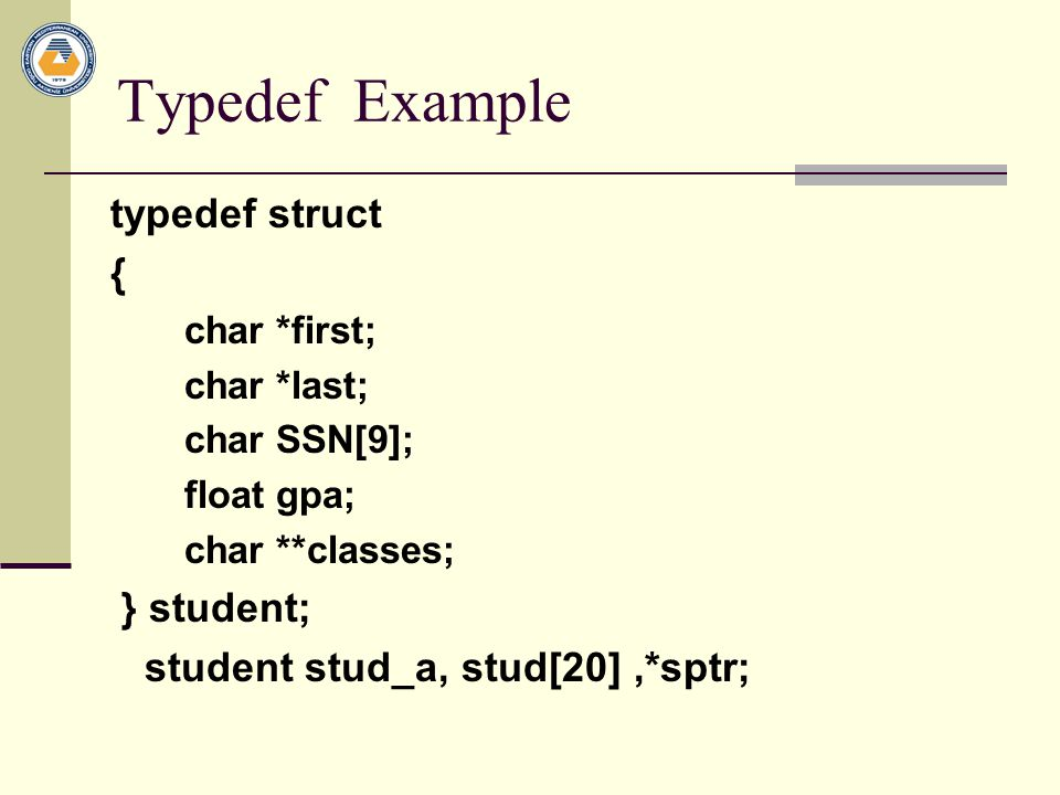 Typedef Example typedef struct { } student;