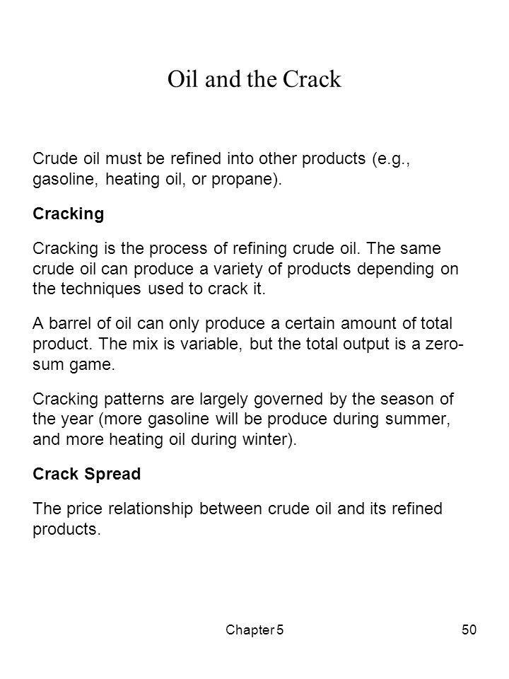 Oil and the Crack Crude oil must be refined into other products (e.g., gasoline, heating oil, or propane).