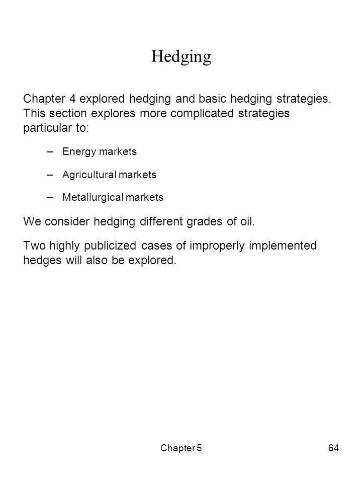 Hedging Chapter 4 explored hedging and basic hedging strategies. This section explores more complicated strategies particular to: