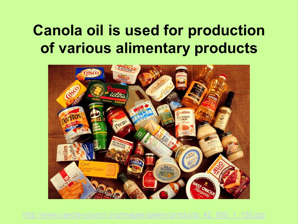 Canola oil is used for production of various alimentary products