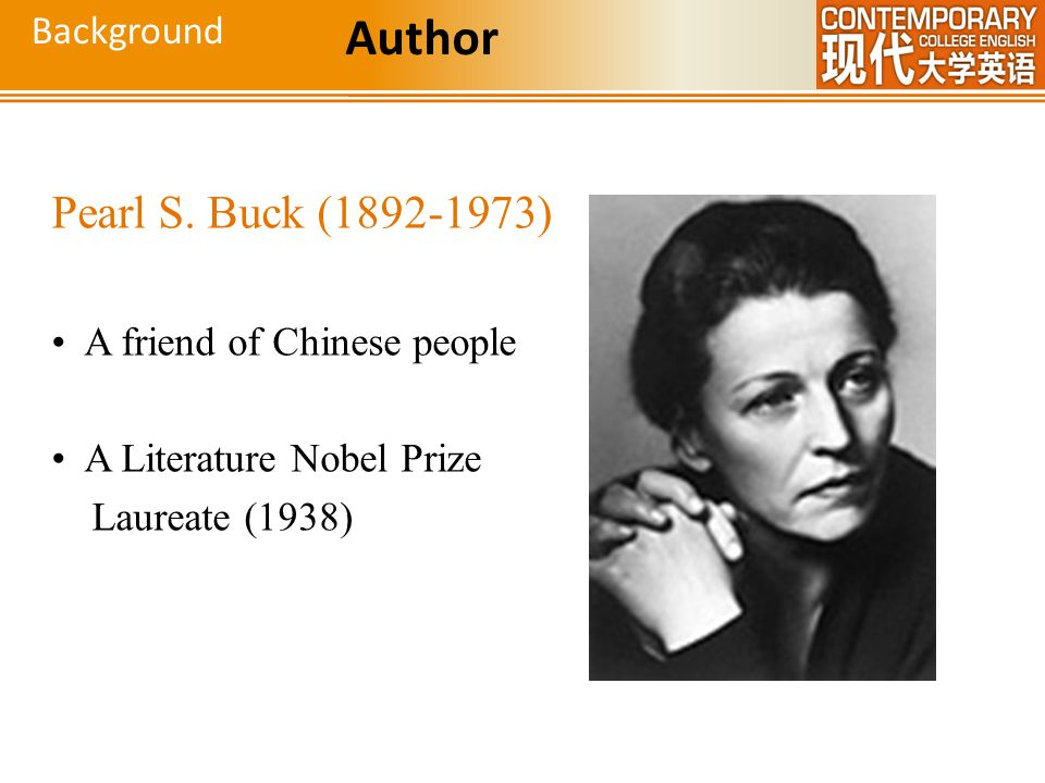 Author Pearl S. Buck (1892-1973) Background A friend of Chinese people