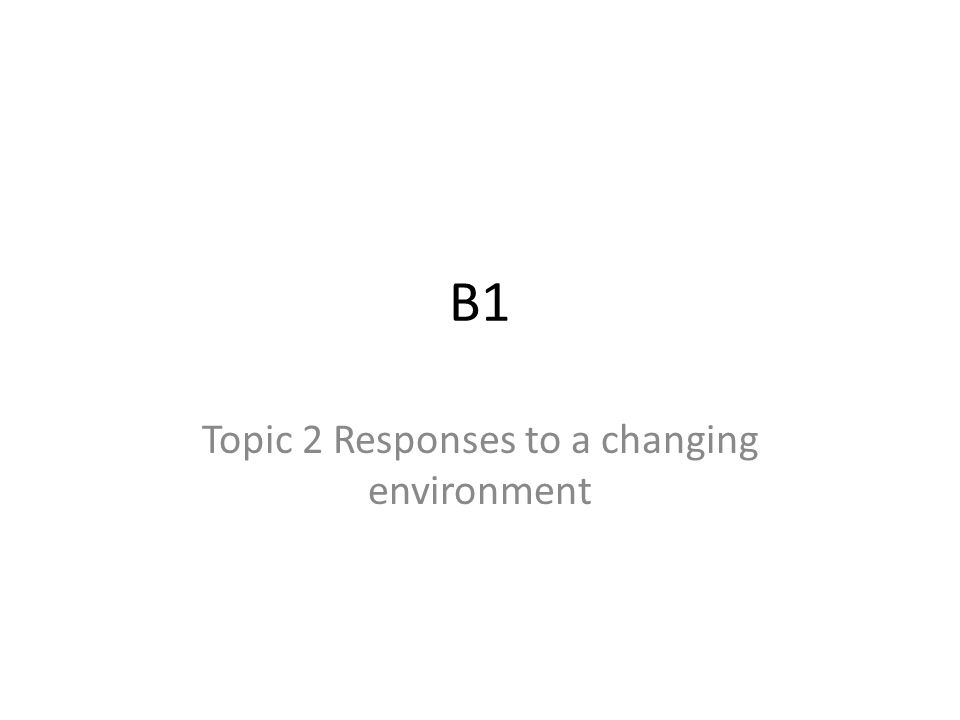Topic 2 Responses to a changing environment