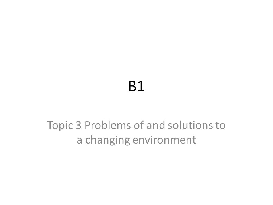 Topic 3 Problems of and solutions to a changing environment