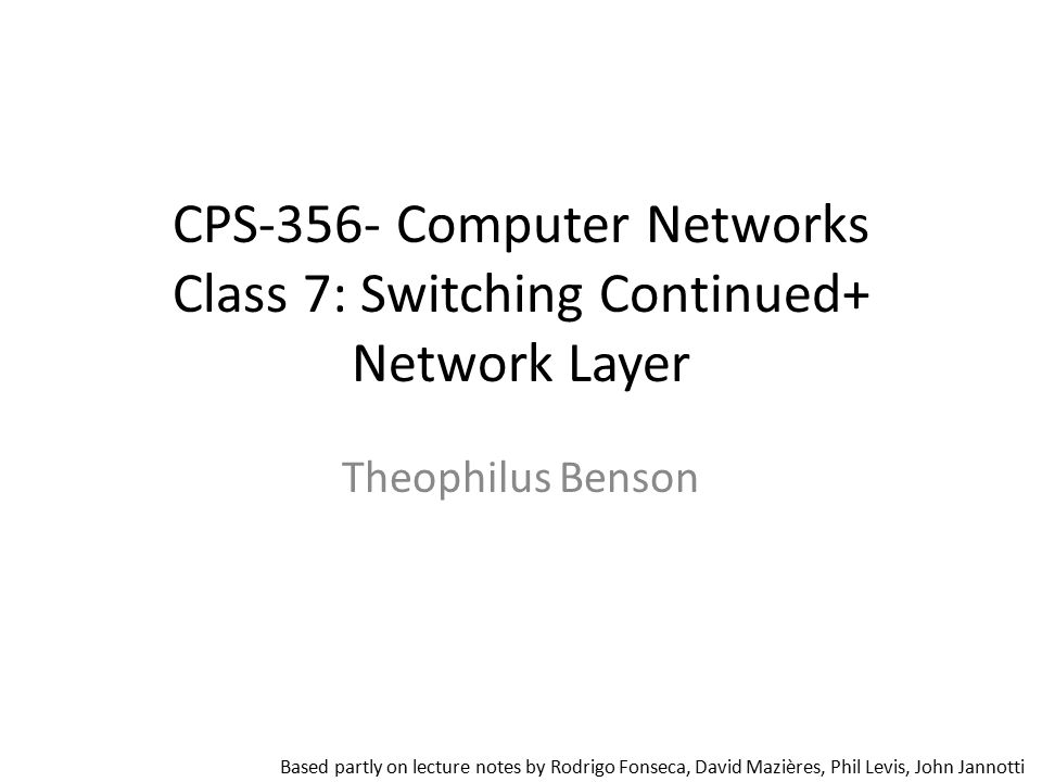 CPS-356- Computer Networks Class 7: Switching Continued+ Network Layer