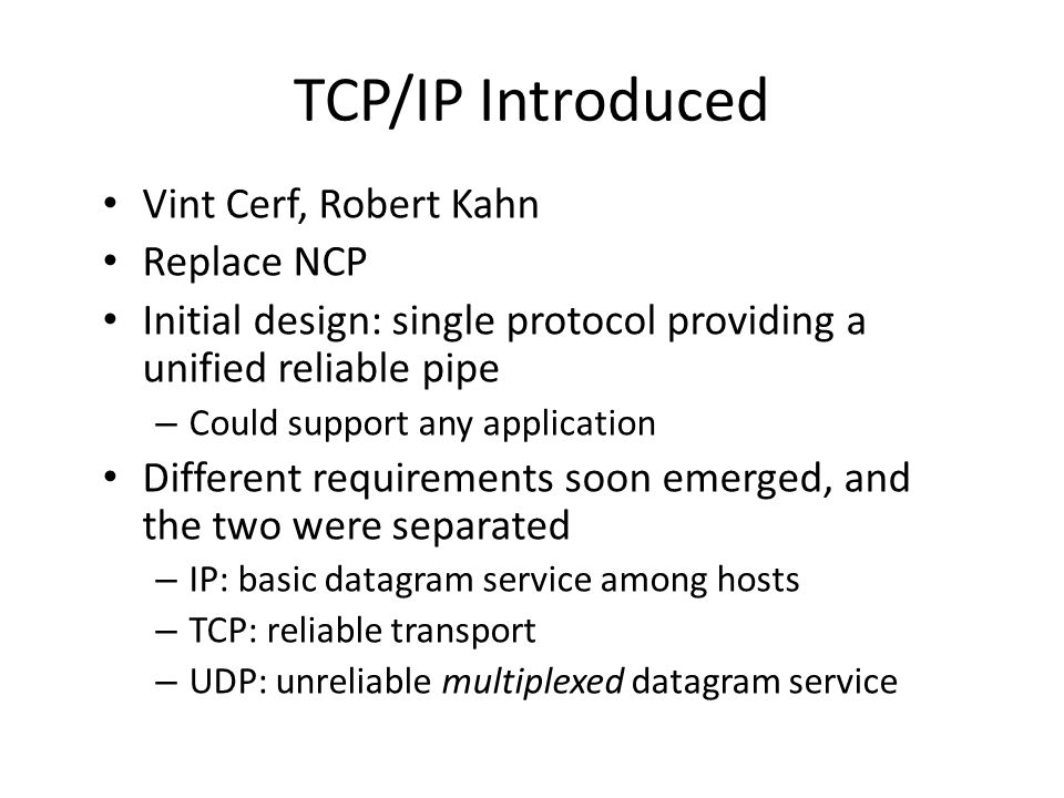 TCP/IP Introduced Vint Cerf, Robert Kahn Replace NCP
