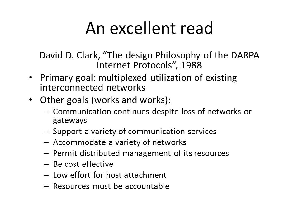 An excellent read David D. Clark, The design Philosophy of the DARPA Internet Protocols , 1988.