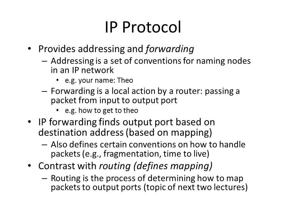 IP Protocol Provides addressing and forwarding