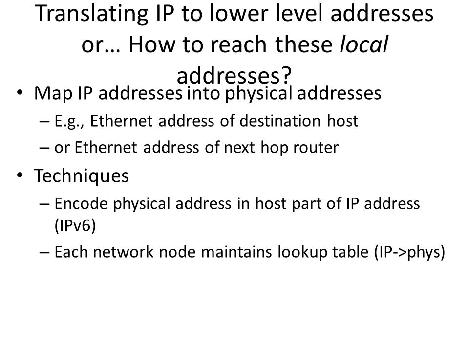 Translating IP to lower level addresses or… How to reach these local addresses