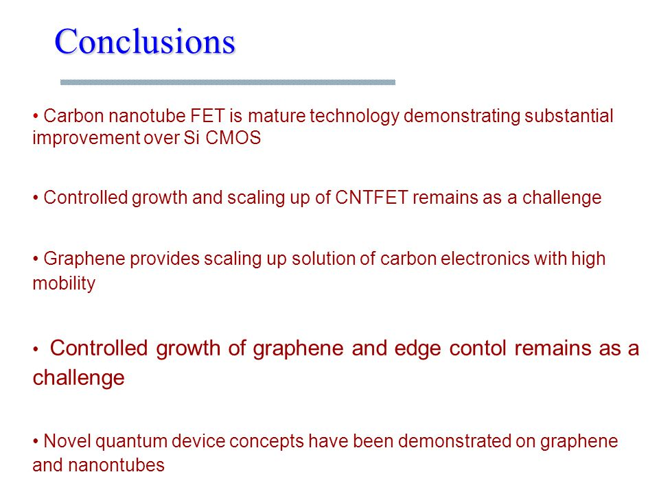 Conclusions Carbon nanotube FET is mature technology demonstrating substantial improvement over Si CMOS.