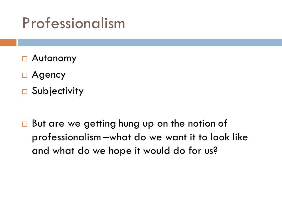 Professionalism Autonomy Agency Subjectivity
