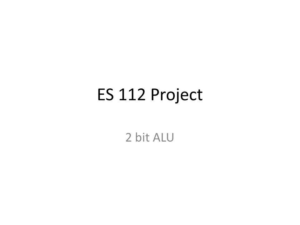 ES 112 Project 2 bit ALU