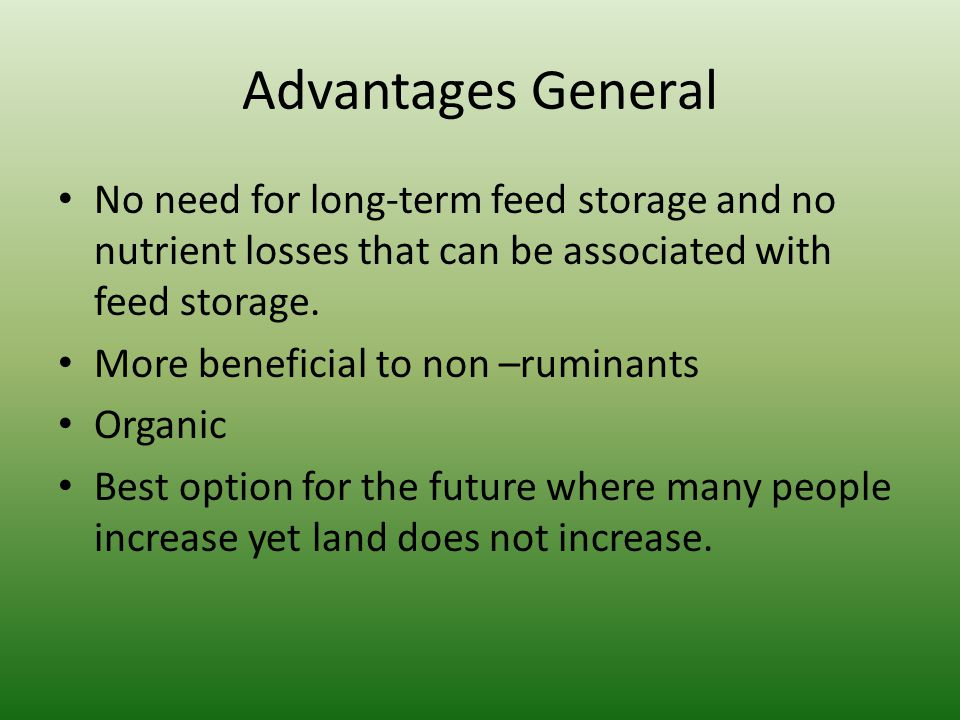 Advantages General No need for long-term feed storage and no nutrient losses that can be associated with feed storage.