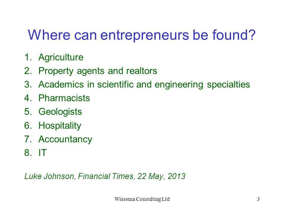Where can entrepreneurs be found