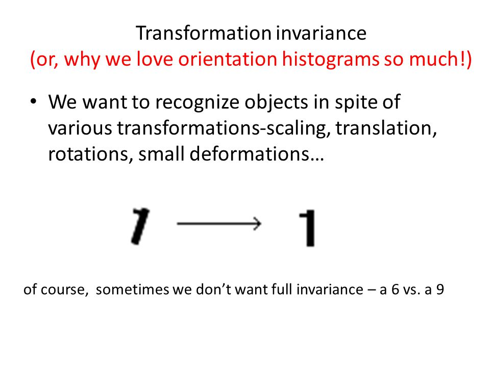 Transformation invariance (or, why we love orientation histograms so much!)