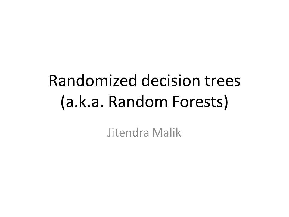 Randomized decision trees (a.k.a. Random Forests)