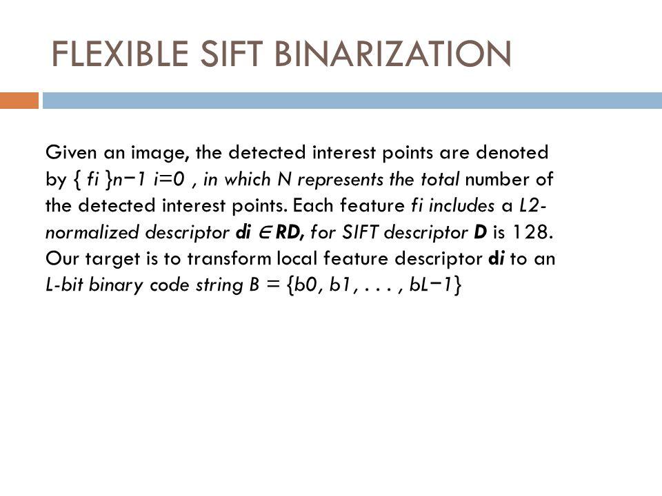 FLEXIBLE SIFT BINARIZATION