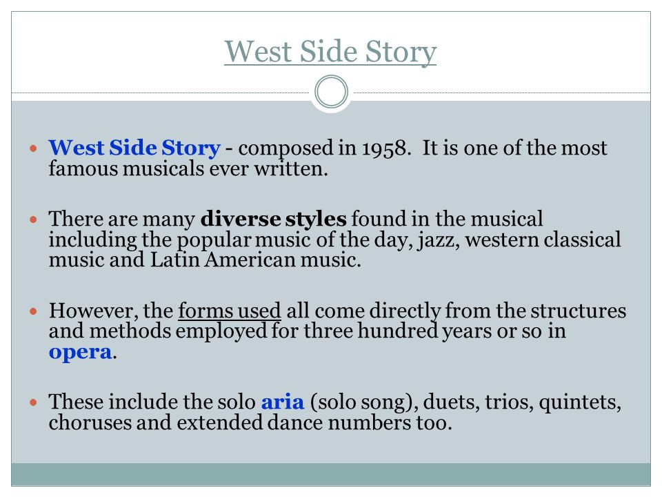 West Side Story West Side Story - composed in 1958. It is one of the most famous musicals ever written.
