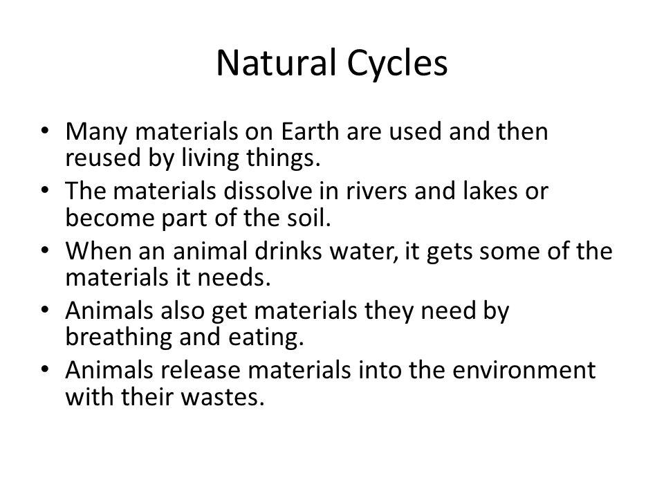 Natural Cycles Many materials on Earth are used and then reused by living things.