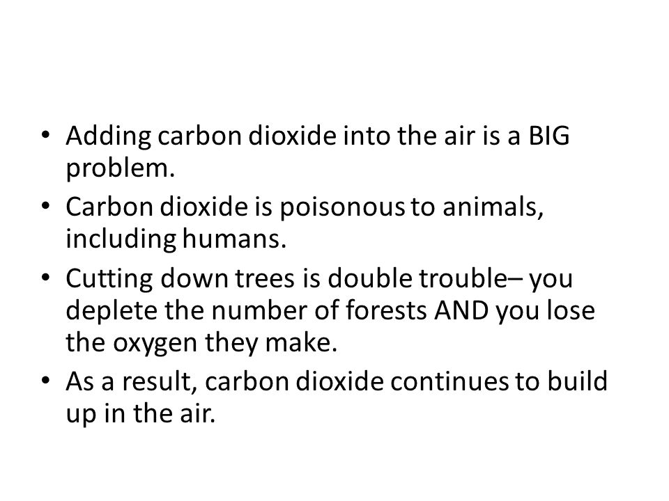 Adding carbon dioxide into the air is a BIG problem.