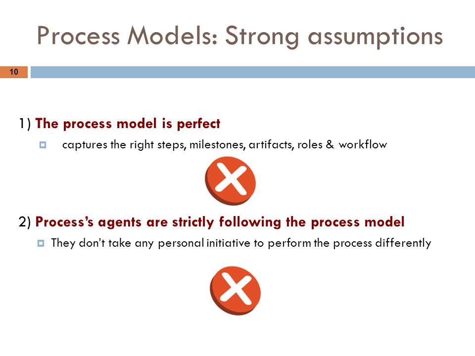 Process Models: Strong assumptions