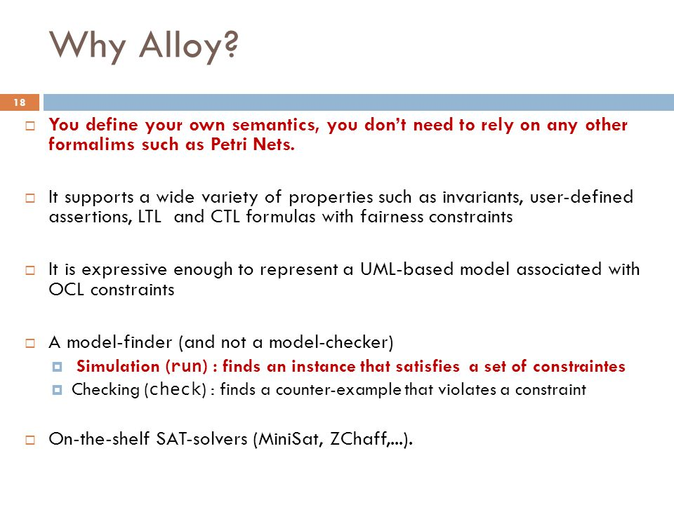 Why Alloy You define your own semantics, you don't need to rely on any other formalims such as Petri Nets.