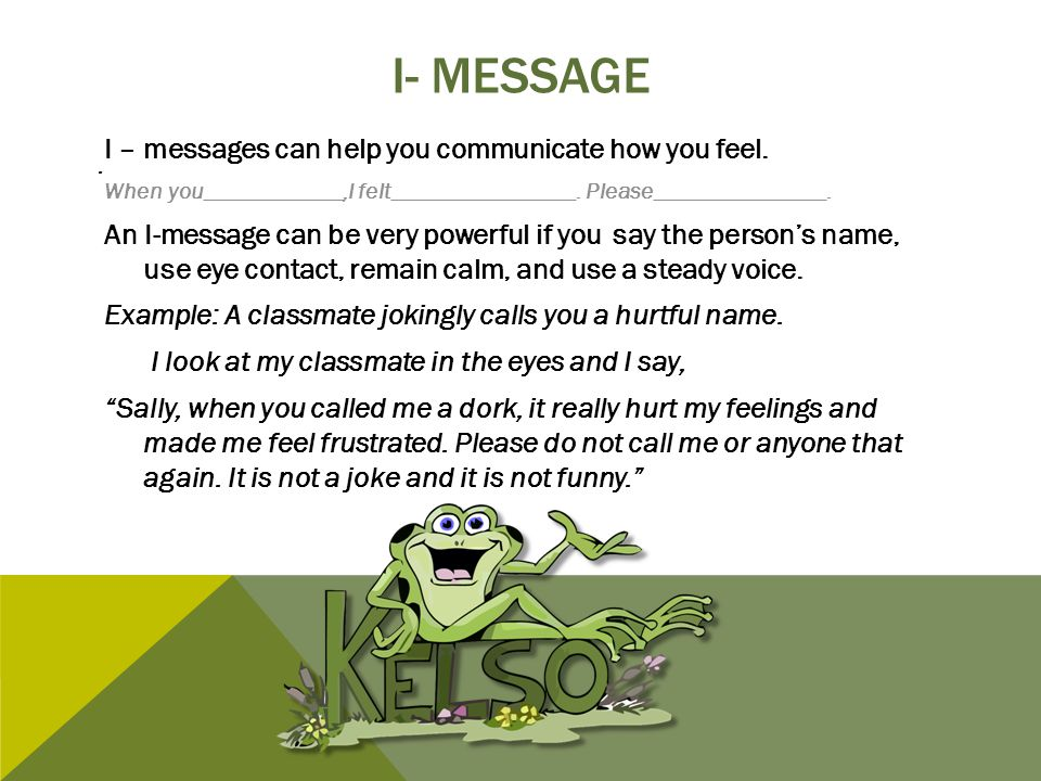 I- message I – messages can help you communicate how you feel. .
