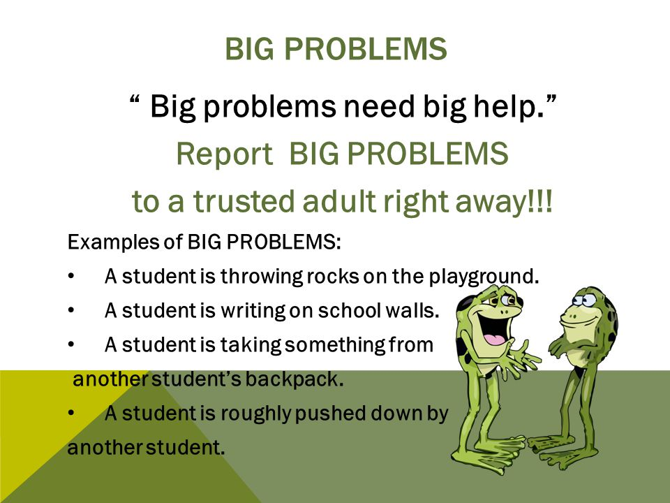 Big problems need big help. to a trusted adult right away!!!