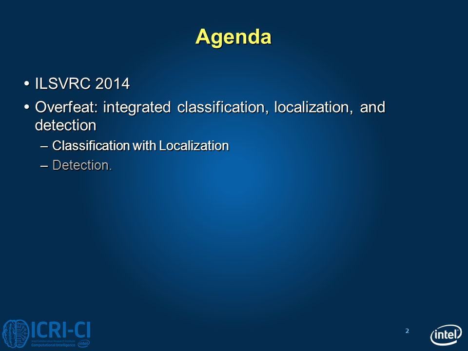 Agenda ILSVRC 2014. Overfeat: integrated classification, localization, and detection. Classification with Localization.