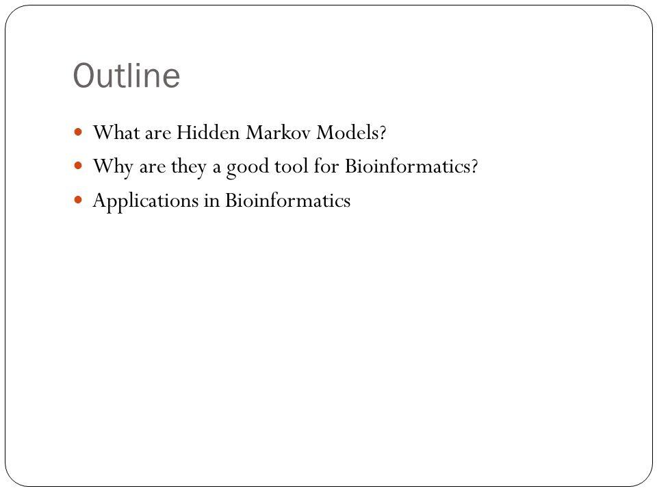 Outline What are Hidden Markov Models