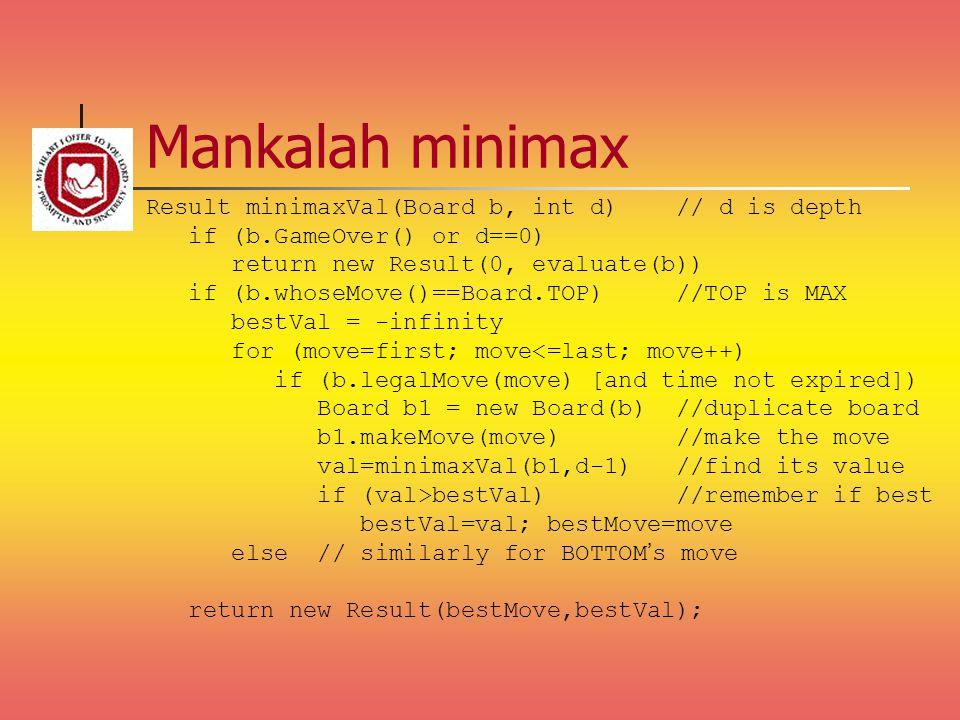 Mankalah minimax Result minimaxVal(Board b, int d) // d is depth