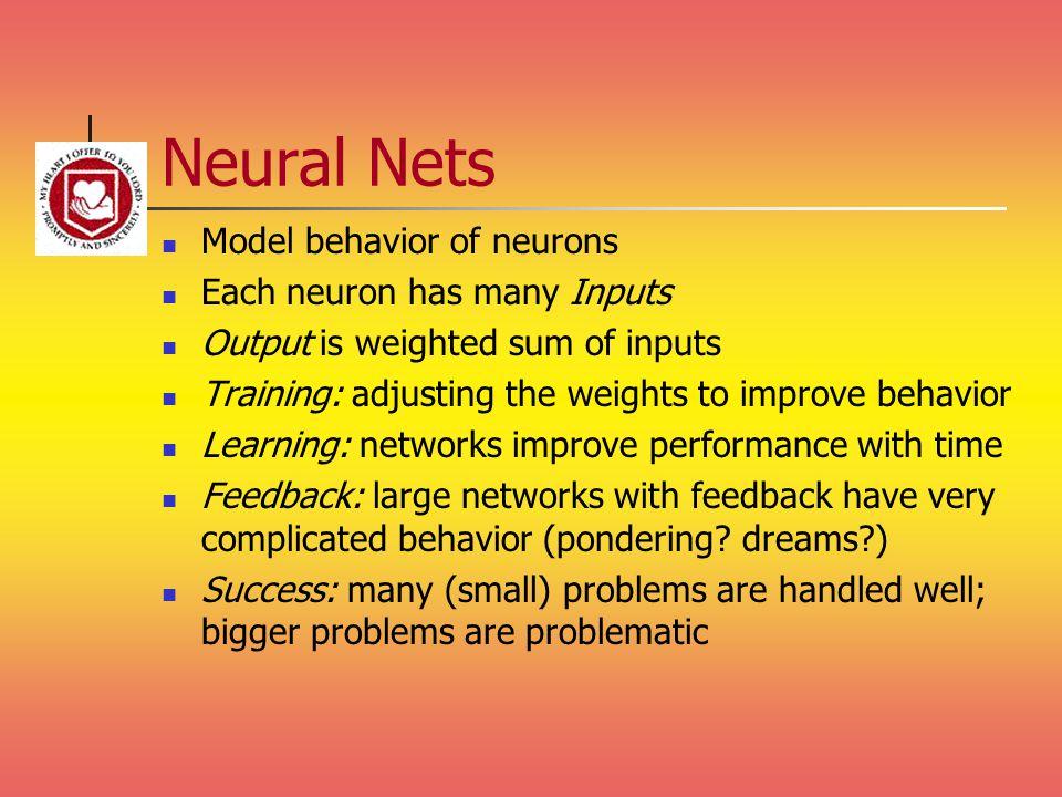 Neural Nets Model behavior of neurons Each neuron has many Inputs