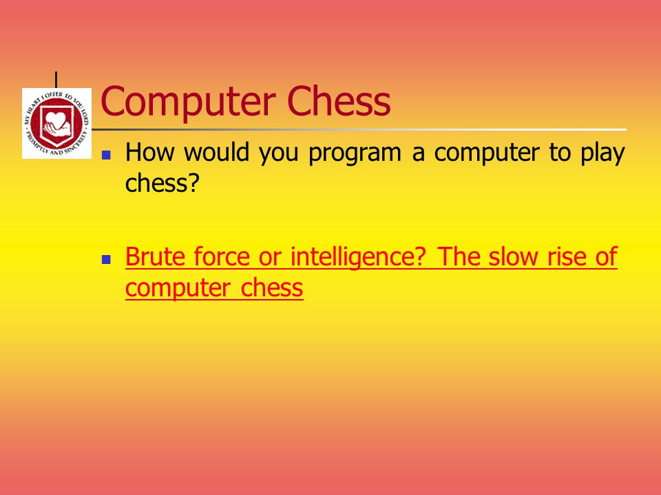 Computer Chess How would you program a computer to play chess