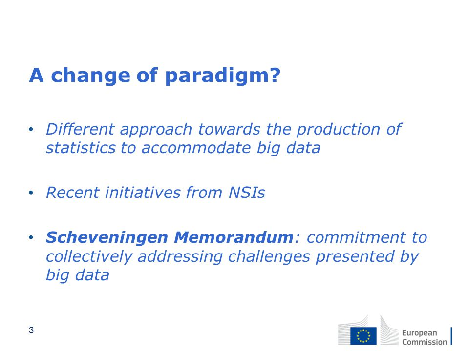 A change of paradigm Different approach towards the production of statistics to accommodate big data.