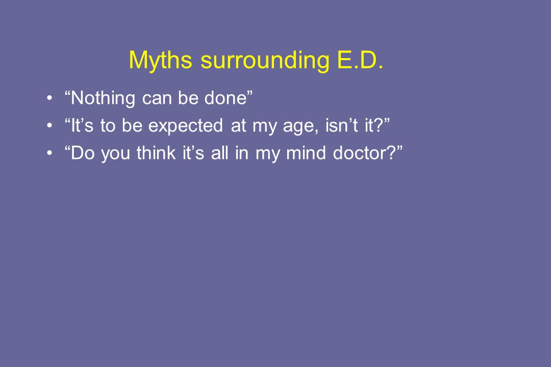 Myths surrounding E.D. Nothing can be done