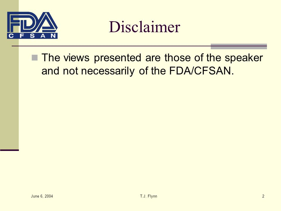 Disclaimer The views presented are those of the speaker and not necessarily of the FDA/CFSAN. June 6, 2004.
