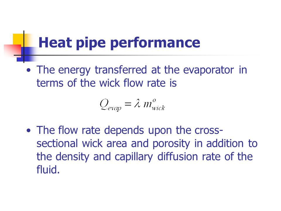 Heat pipe performance The energy transferred at the evaporator in terms of the wick flow rate is.