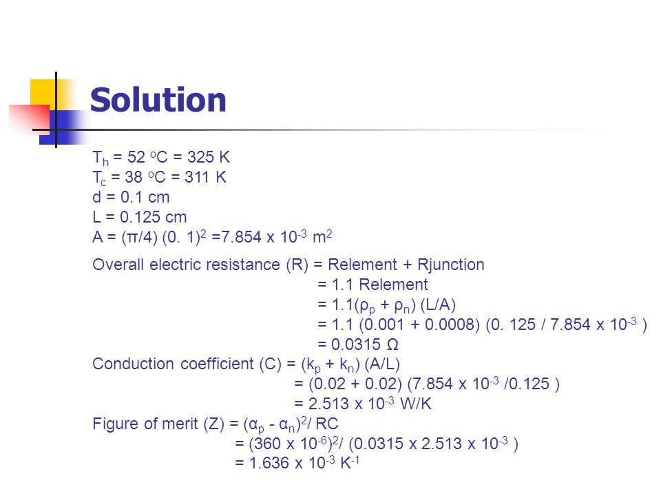 Solution Th = 52 oC = 325 K Tc = 38 oC = 311 K d = 0.1 cm L = 0.125 cm