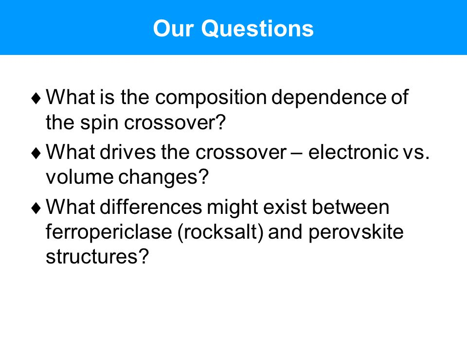 Our Questions What is the composition dependence of the spin crossover What drives the crossover – electronic vs. volume changes
