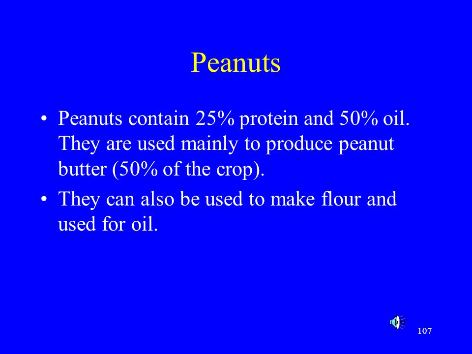 Peanuts Peanuts contain 25% protein and 50% oil. They are used mainly to produce peanut butter (50% of the crop).